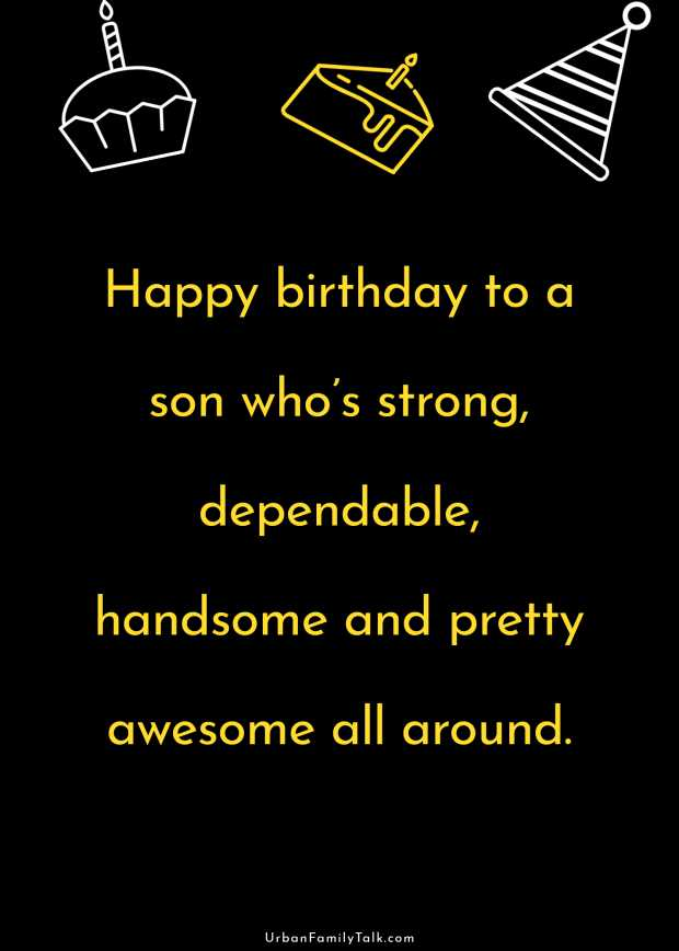 Happy birthday to a son who's strong, dependable, handsome and pretty awesome all around.