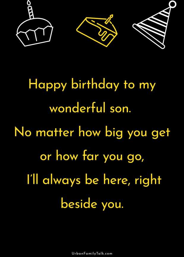 Happy birthday to my wonderful son. No matter how big you get or how far you go, I'll always be here, right beside you.