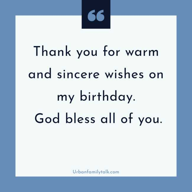 Thank you for your warm and sincere wishes for my birthday. God bless all of you.