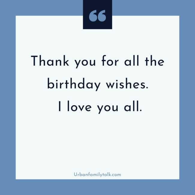 Thank you for all the birthday wishes. I love you all.