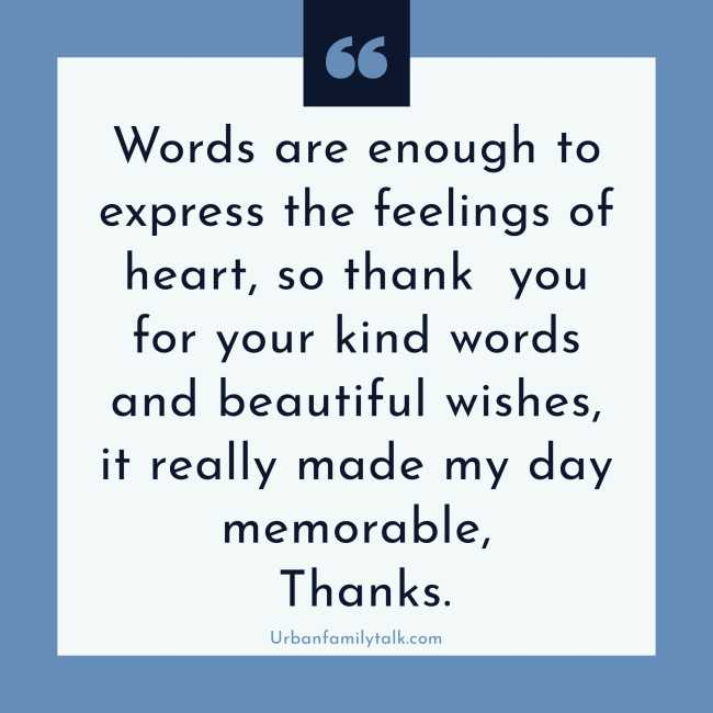 Words are enough to express the feelings of heart, so thank you for your kind words and beautiful wishes, it really made my day memorable, Thanks.