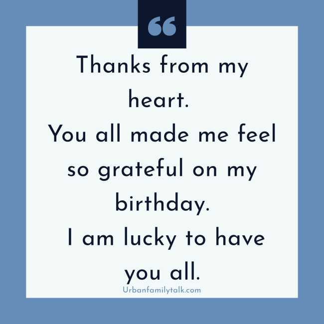 Thanks from my heart. You all made me feel so grateful for my birthday. I am lucky to have you all.