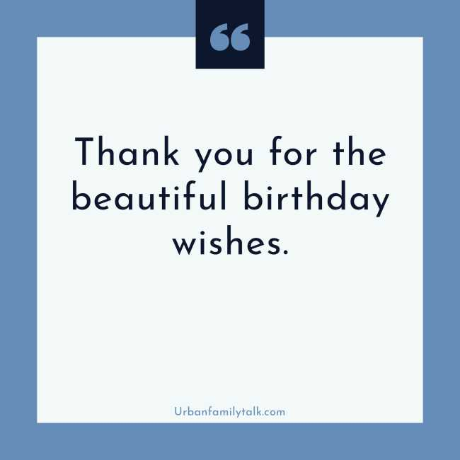 Thank you for the beautiful birthday wishes.