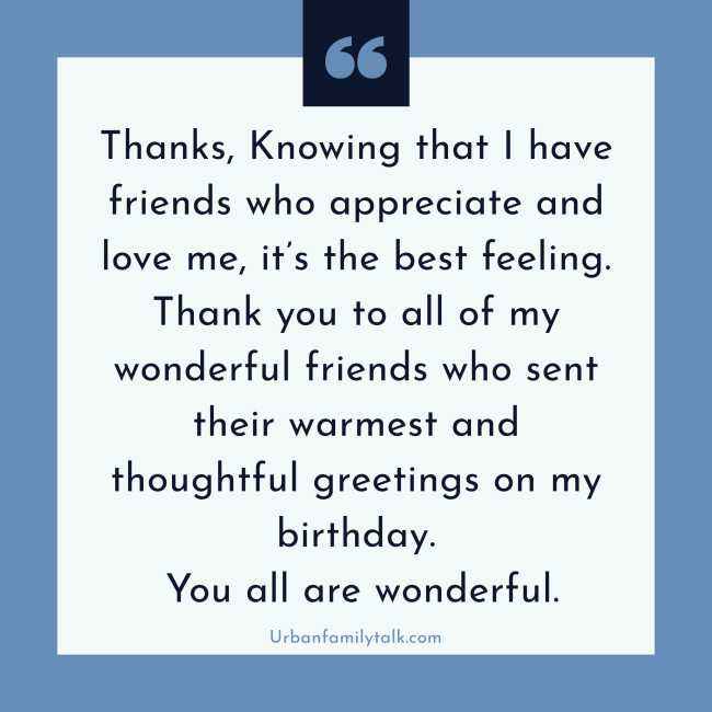 Thanks, Knowing that I have friends who appreciate and love me, it's the best feeling. Thank you to all of my wonderful friends who sent their warmest and thoughtful greetings on my birthday. You all are wonderful.