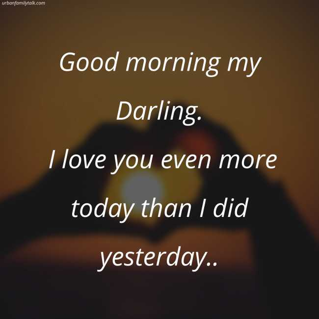 Good morning my Darling. I love you even more today than I did yesterday ;)