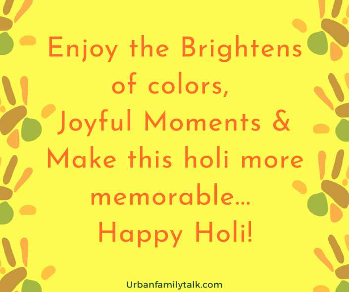 Enjoy the Brightens of colors, Joyful Moments & Make this holi more memorable... Happy Holi!