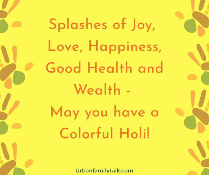 Splashes of Joy, Love, Happiness, Good Health and Wealth - May you have a Colorful Holi!
