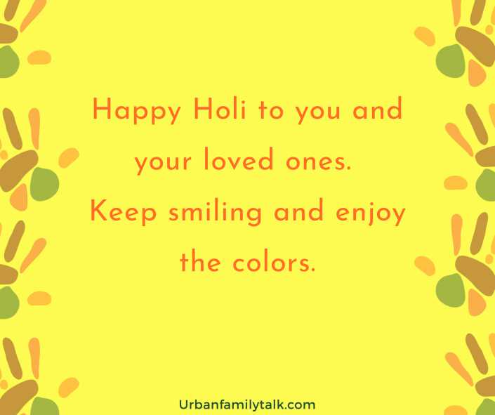 Happy Holi to you and your loved ones. Keep smiling and enjoy the colors.