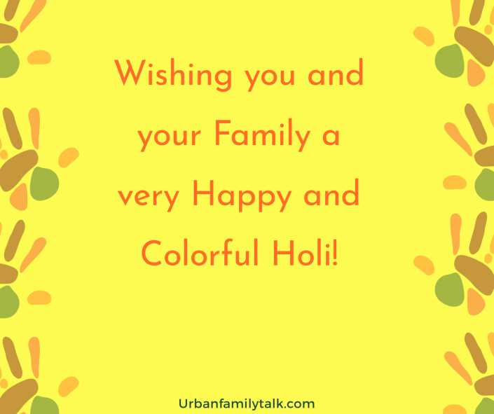 Wishing you and your Family a very Happy and Colorful Holi!