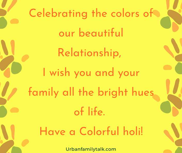 Celebrating the colors of our beautiful Relationship, I wish you and your family all the bright hues of life. Have a Colorful holi!