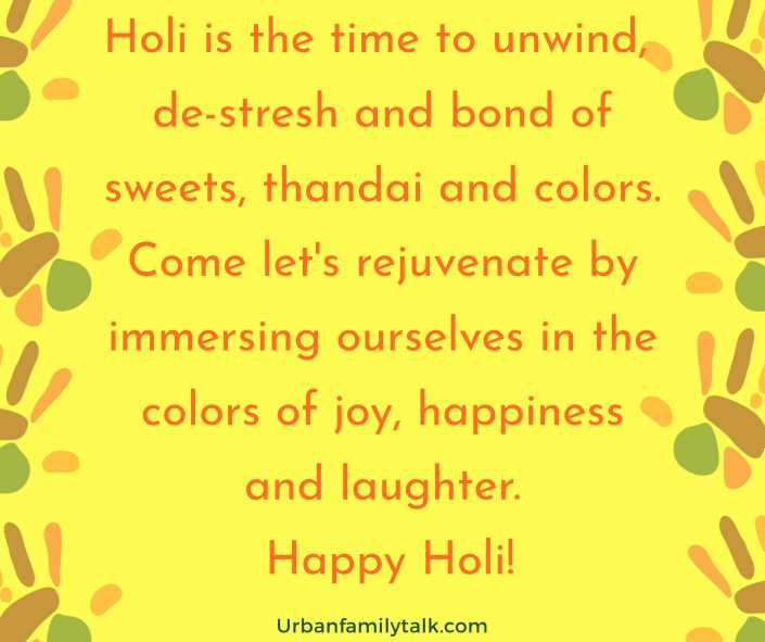 Holi is the time to unwind, de-stresh and bond of sweets, thandai and colors. Come let's rejuvenate by immersing ourselves in the colors of joy, happiness and laughter. Happy Holi!