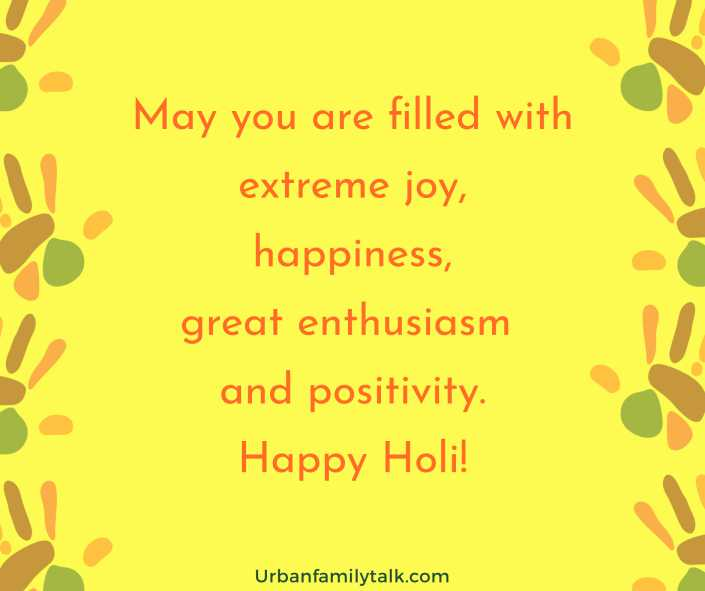 May you are filled with extreme joy, happiness, great enthusiasm  and positivity. Happy Holi!