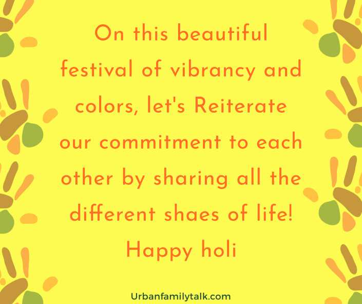 On this beautiful festival of vibrancy and colors, let's Reiterate our commitment to each other by sharing all the different shaes of life! Happy holi
