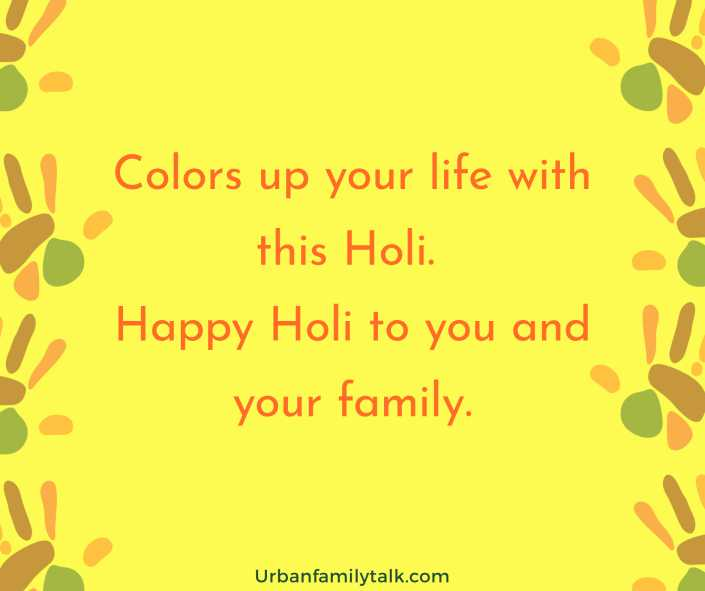 Colors up your life with this Holi. Happy Holi to you and your family.
