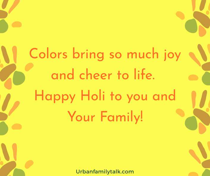 Colors bring so much joy and cheer to life. Happy Holi to you and Your Family!