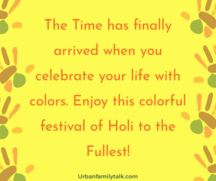 The Time has finally arrived when you celebrate your life with colors. Enjoy this colorful festival of Holi to the Fullest!