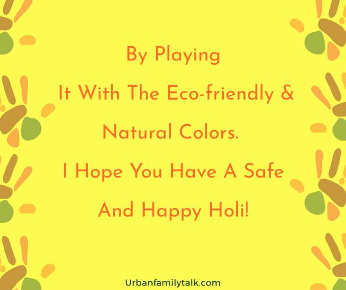 By Playing It With The Eco-friendly & Natural Colors. I Hope You Have A Safe And Happy Holi!