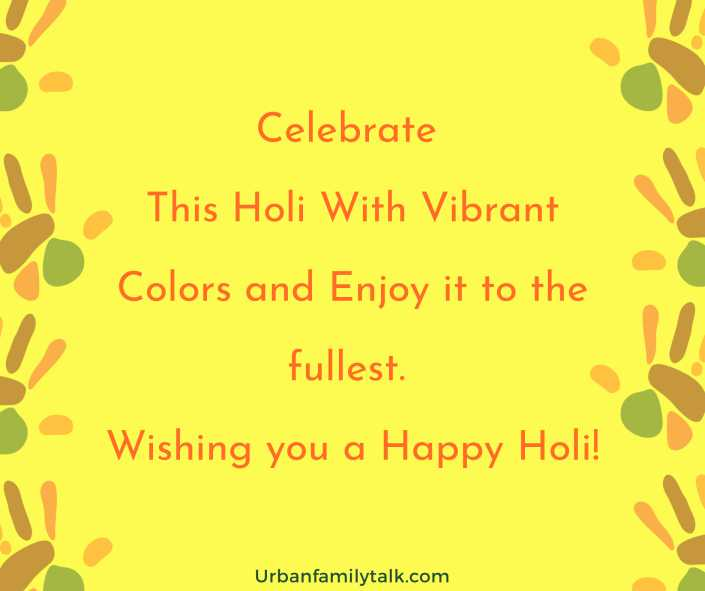 Celebrate This Holi With Vibrant Colors and Enjoy it to the fullest. Wishing you a Happy Holi!