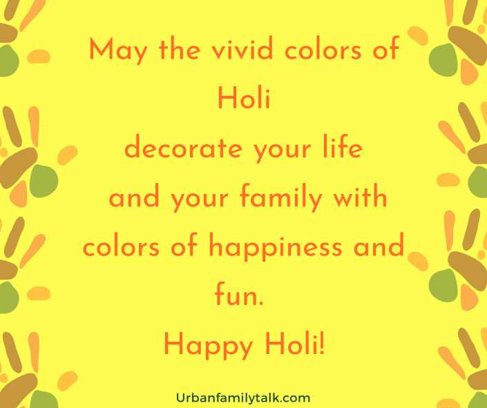 May the vivid colors of Holi decorate your life and your family with colors of happiness and fun. Happy Holi!