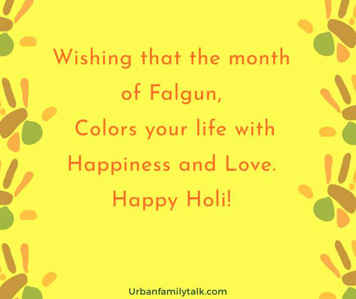 Wishing that the month of Falgun, Colors your life with Happiness and Love. Happy Holi!
