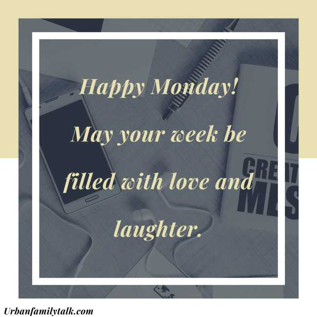 Happy Monday! May your week be filled with love and laughter.