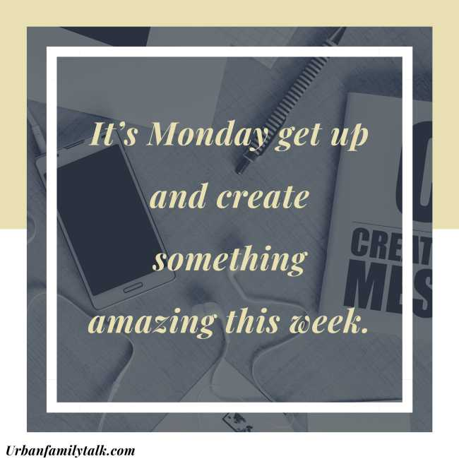 It's Monday get up and create something amazing this week.