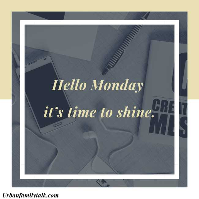 Hello, Monday it's time to shine.