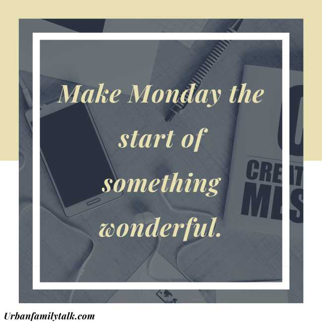 Make Monday the start of something wonderful.