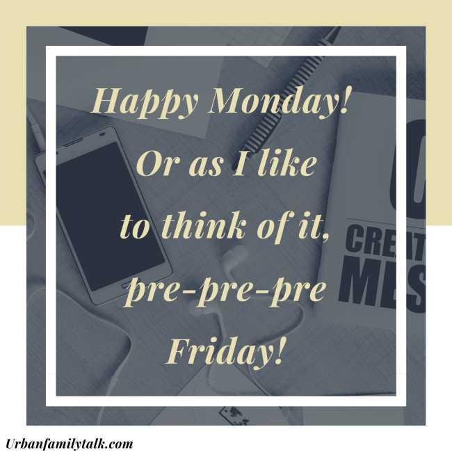 Happy Monday! Or as I like to think of it, pre-pre-pre Friday!