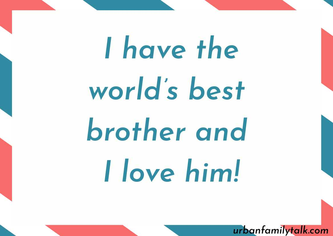 I have the world's best brother and I love him!