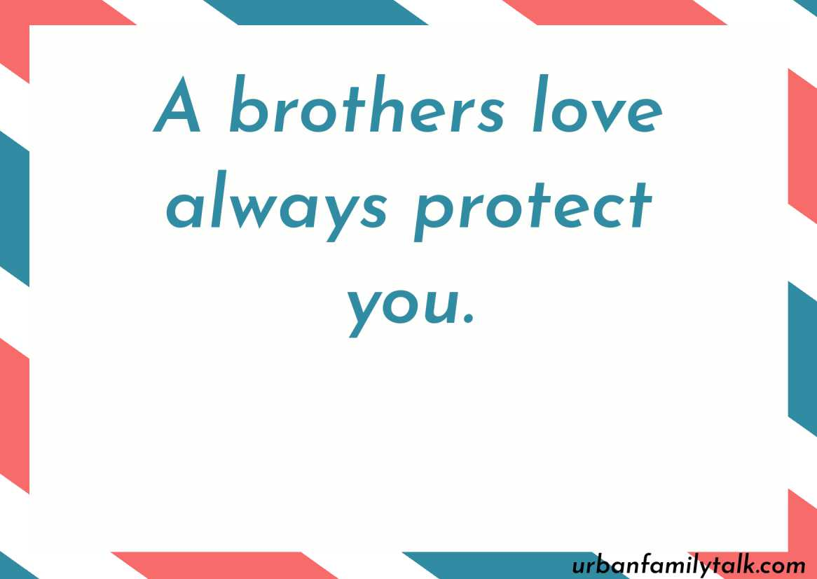 A brothers love always protect you.