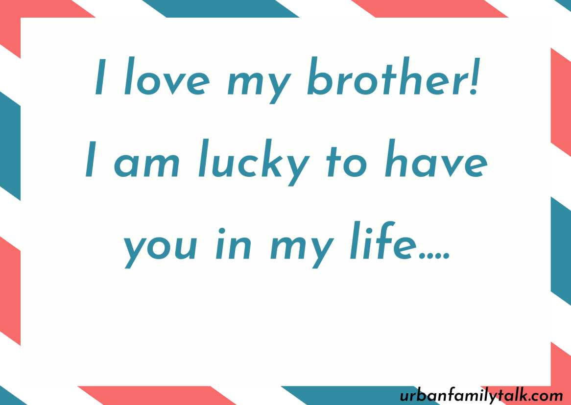 I love my brother! I am lucky to have you in my life….