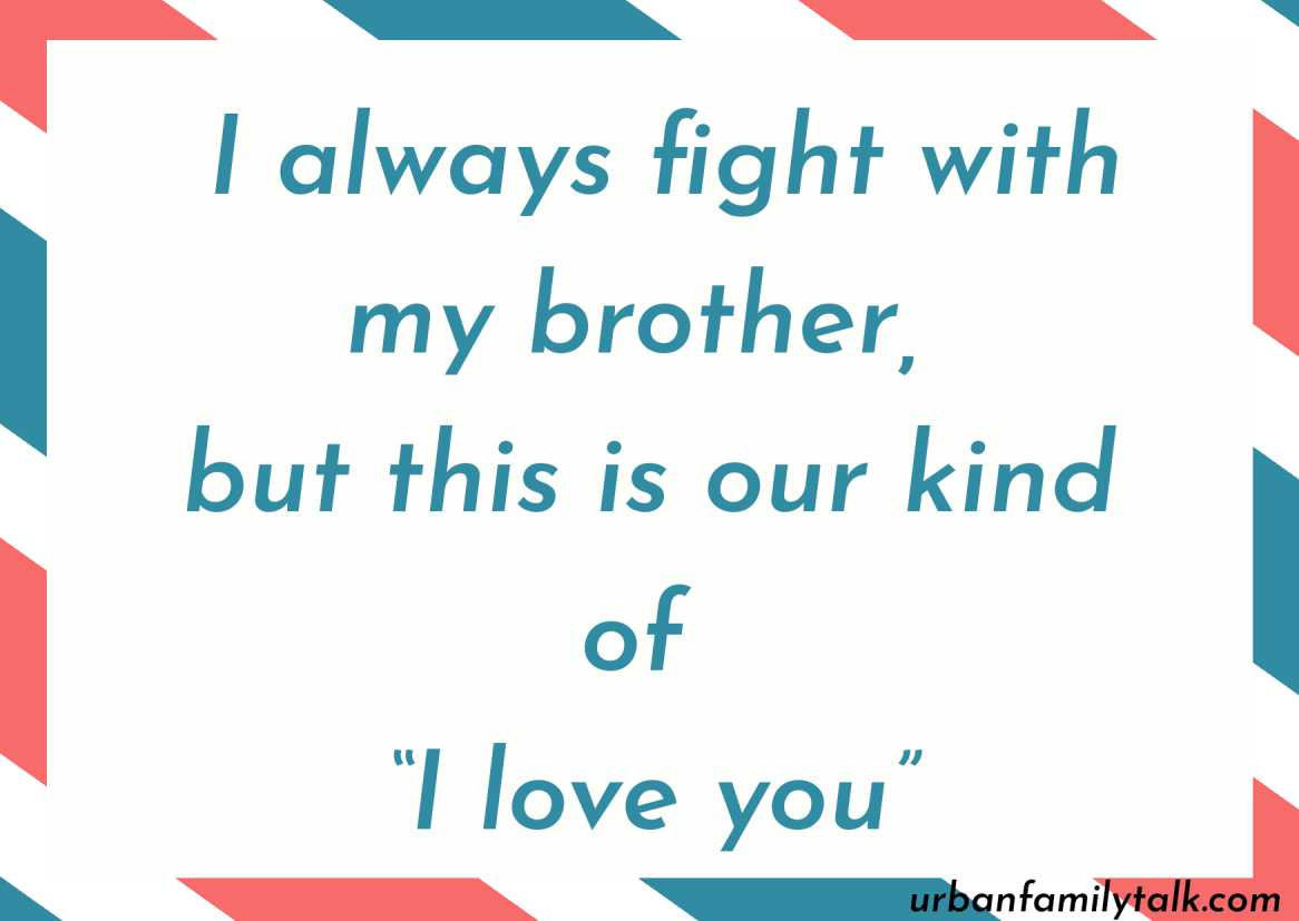"""I always fight with my brother, but this is our kind of """"I love you"""""""