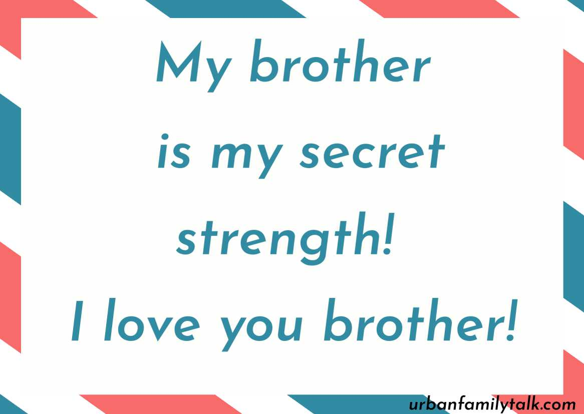 My brother is my secret strength! I love you brother!
