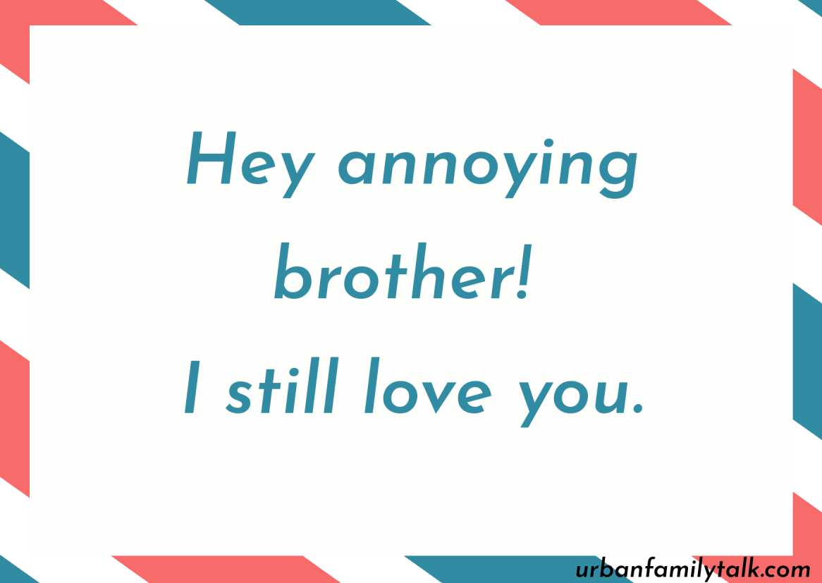 Hey annoying brother! I still love you.