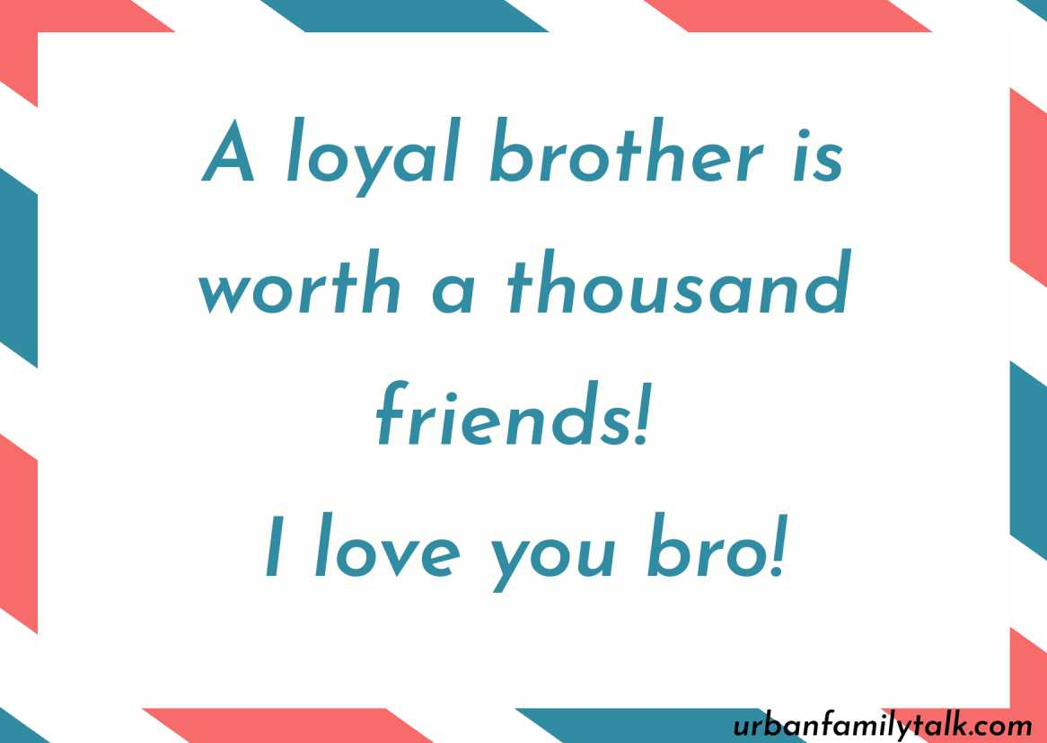 A loyal brother is worth a thousand friends! I love you bro!