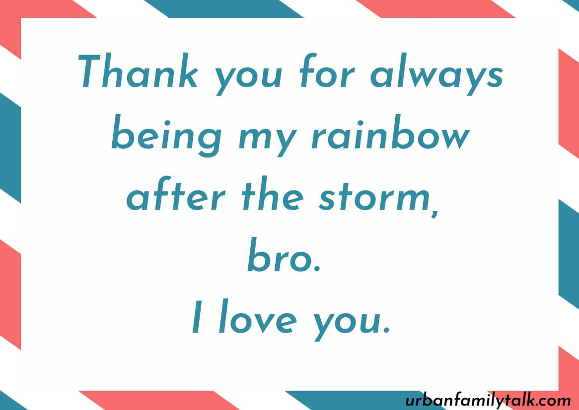Thank you for always being my rainbow after the storm, bro. I love you.