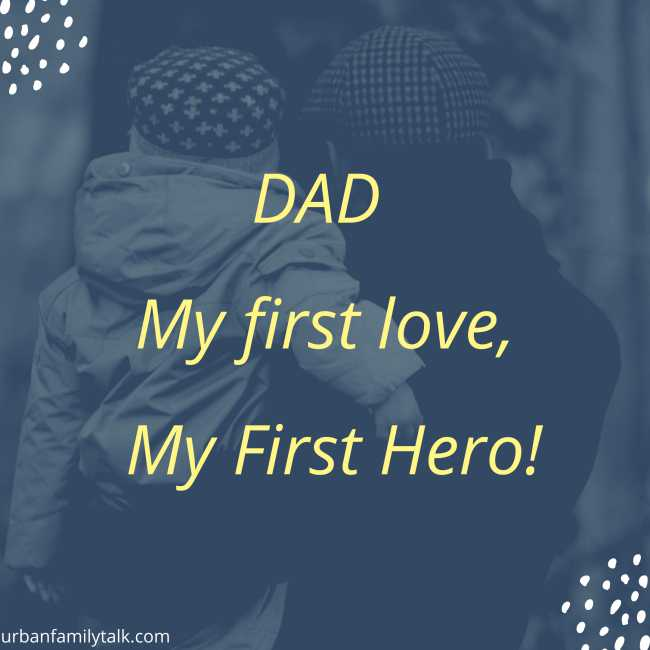 DAD My first love, My First Hero!