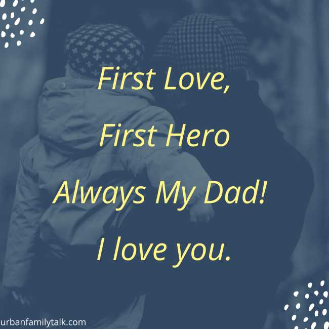 First Love, First Hero Always My Dad! I love you.