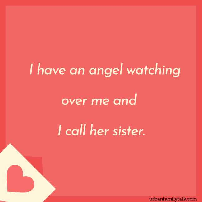 I have an angel watching over me and I call her sister.