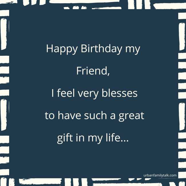 Happy Birthday my Friend, I feel very blesses to have such a great gift in my life...