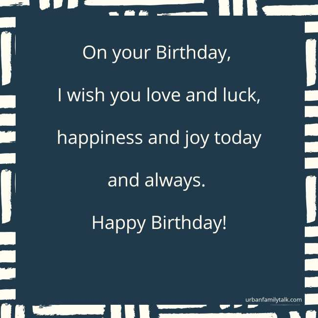 You absolutely deserves all the happiness, love and joy in the world because you have touched my life in many many ways. Happy Birthday!