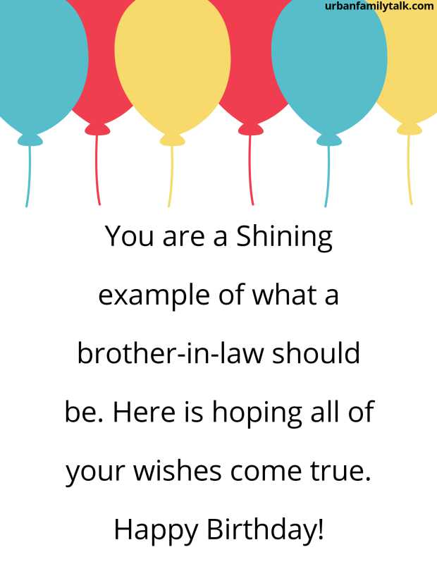 You are a Shining example of what a brother-in-law should be. Here is hoping all of your wishes come true. Happy Birthday!