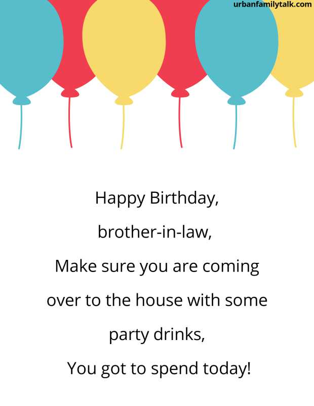 Happy Birthday, brother-in-law, Make sure you are coming over to the house with some party drinks, You got to spend today!