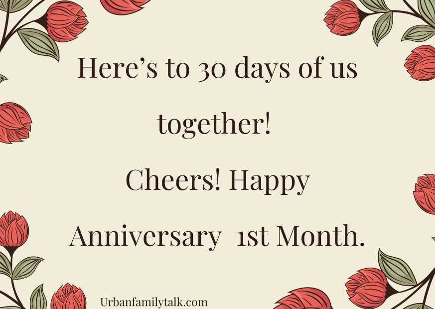 Here's to 30 days of us together! Cheers! Happy Anniversary 1st