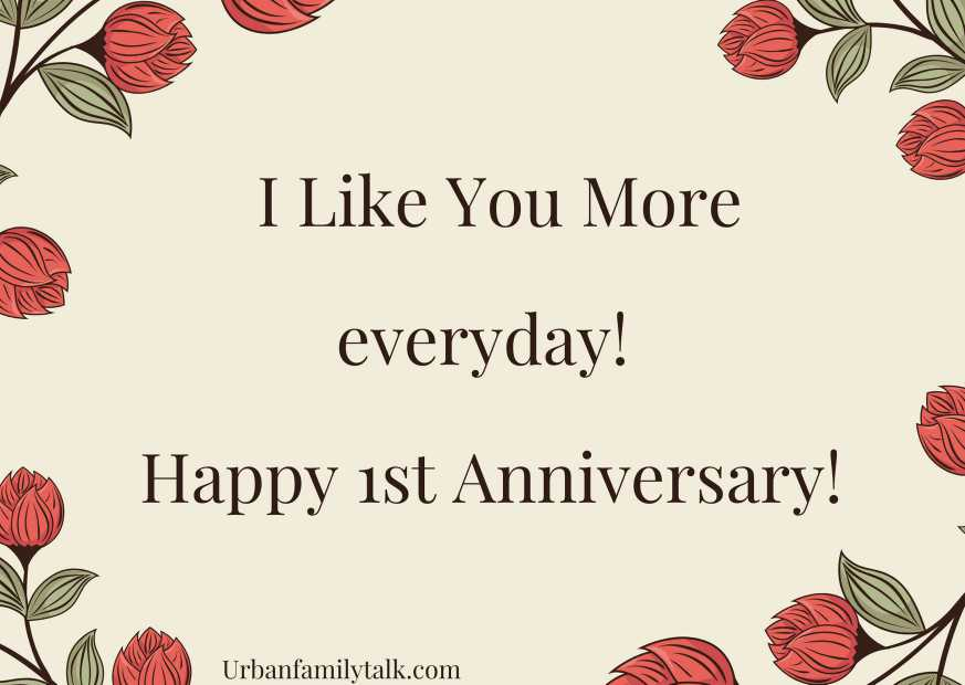 I Like You More everyday! Happy 1st Anniversary!