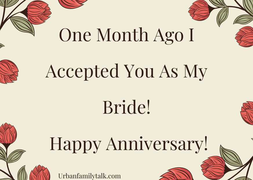 One Month Ago I Accepted You As My Bride! Happy Anniversary!