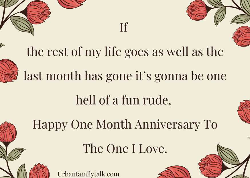 If the rest of my life goes as well as the last month has gone it's gonna be one hell of a fun rude, Happy One Month Anniversary To The One I Love.