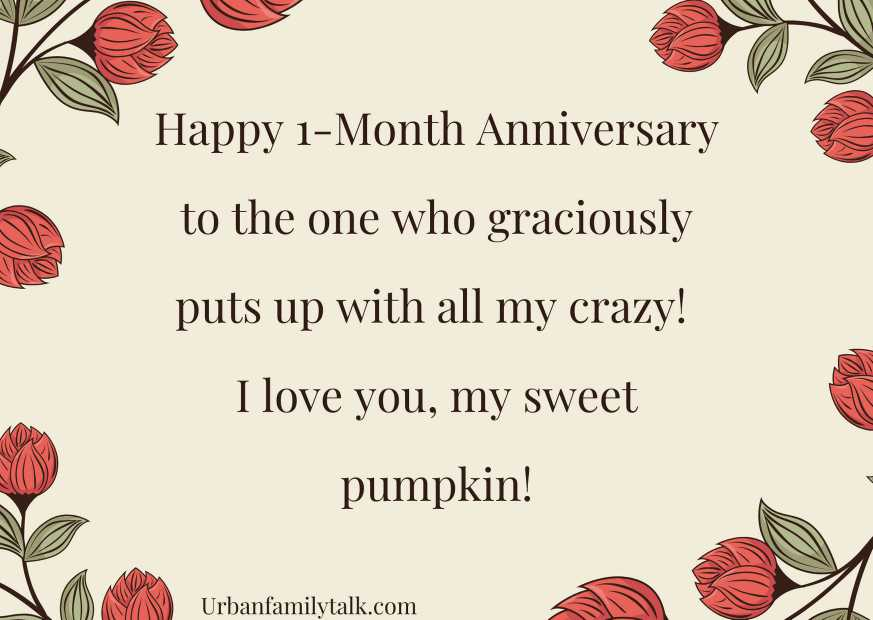 Happy 1-Month Anniversary to the one who graciously puts up with all my crazy! I love you, my sweet pumpkin!