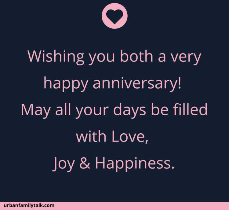 Wishing you both a very happy anniversary! May all your days be filled with Love, Joy & Happiness.